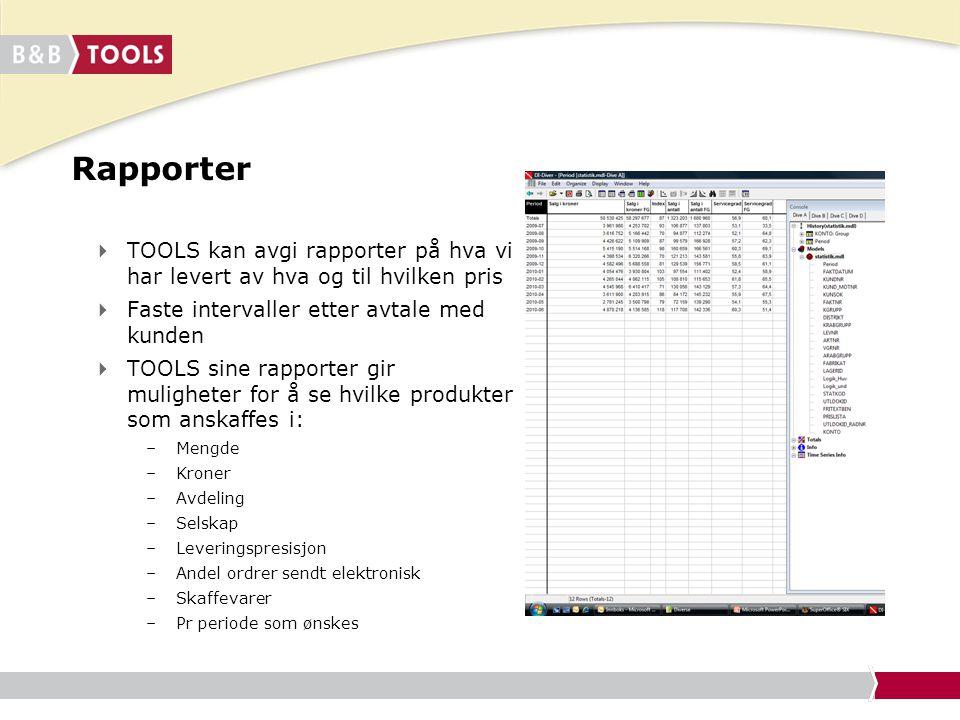 Rapporter  TOOLS kan avgi rapporter på hva vi har levert av hva og til hvilken pris  Faste intervaller etter avtale med kunden  TOOLS sine rapporte