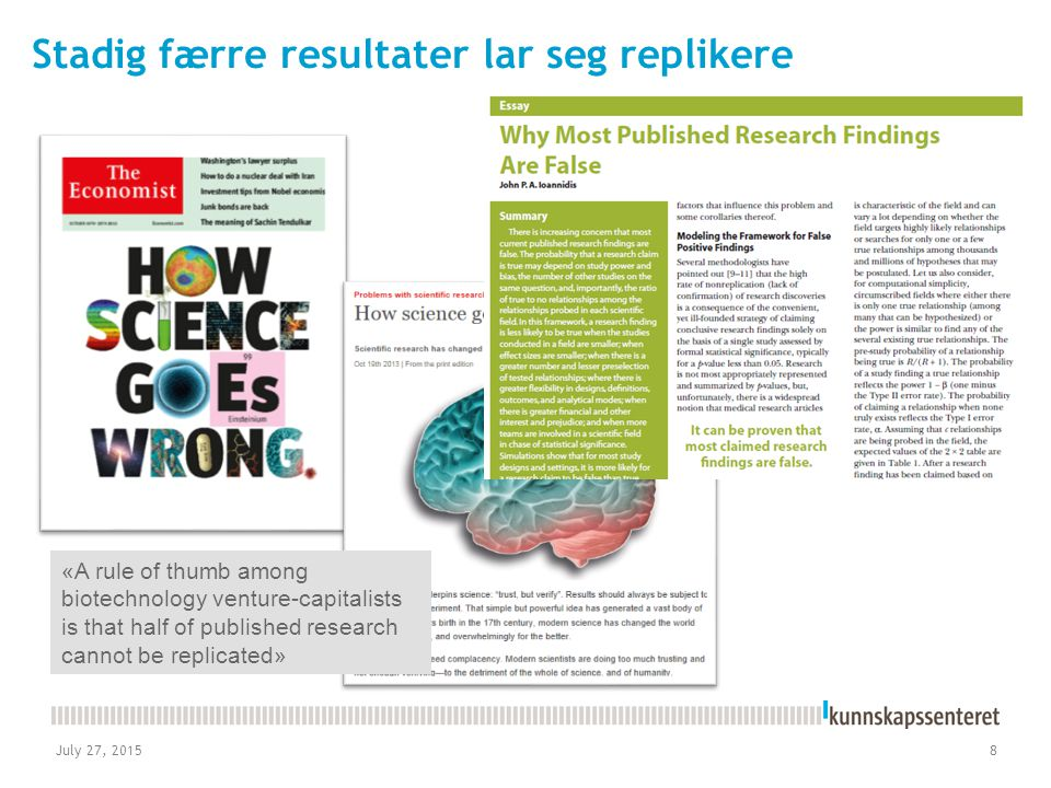 Stadig færre resultater lar seg replikere July 27, 2015 8 «A rule of thumb among biotechnology venture-capitalists is that half of published research cannot be replicated»