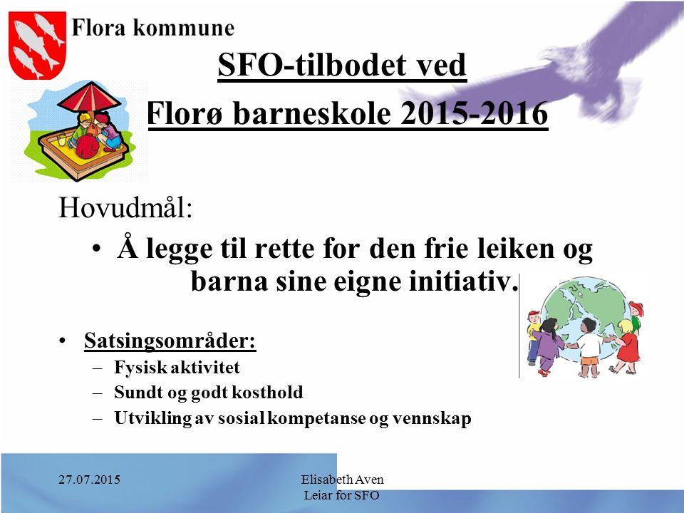 27.07.2015Elisabeth Aven Leiar for SFO SFO-tilbodet ved Florø barneskole 2015-2016 Hovudmål: Å legge til rette for den frie leiken og barna sine eigne