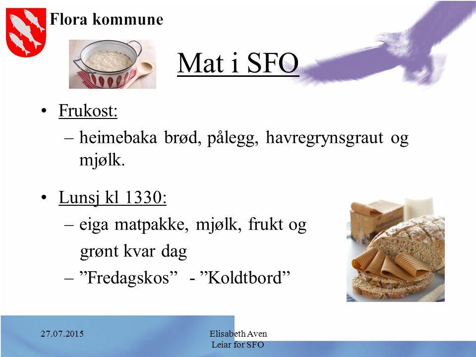 27.07.2015Elisabeth Aven Leiar for SFO Mat i SFO Frukost: –heimebaka brød, pålegg, havregrynsgraut og mjølk. Lunsj kl 1330: –eiga matpakke, mjølk, fru