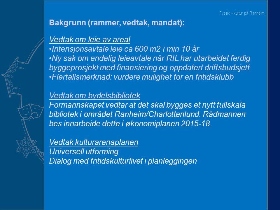 2 Bakgrunn (rammer, vedtak, mandat): Vedtak om leie av areal Intensjonsavtale leie ca 600 m2 i min 10 år Ny sak om endelig leieavtale når RIL har utar