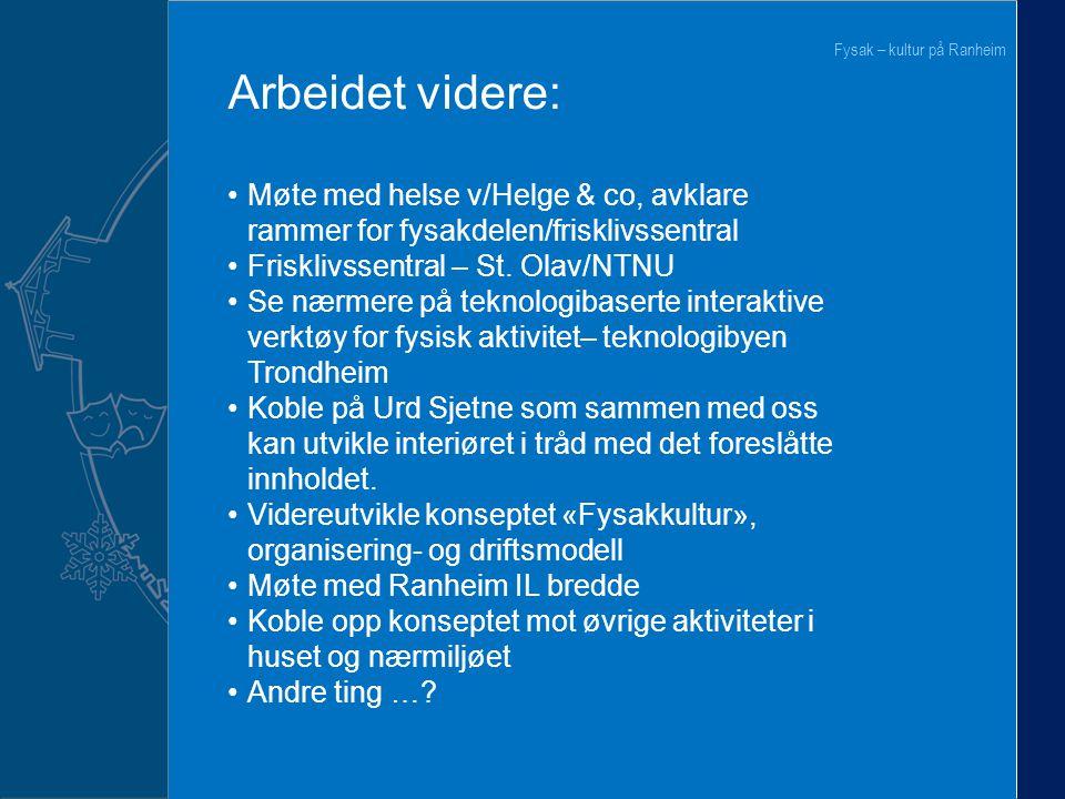 7 Fysak – kultur på Ranheim Arbeidet videre: Møte med helse v/Helge & co, avklare rammer for fysakdelen/frisklivssentral Frisklivssentral – St. Olav/N