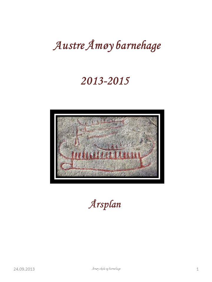 Austre Åmøy barnehage 2013-2015 Årsplan O Helse og kosthold Språk - nærmiljø Åmøy skole og barnehage 124.09.2013
