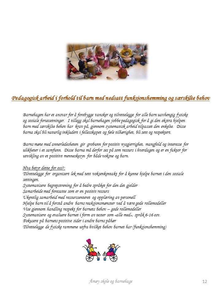 Åmøy skole og barnehage 12 Pedagogisk arbeid i forhold til barn med nedsatt funksjonshemming og særskilte behov Barnehagen har et ansvar for å forebyg