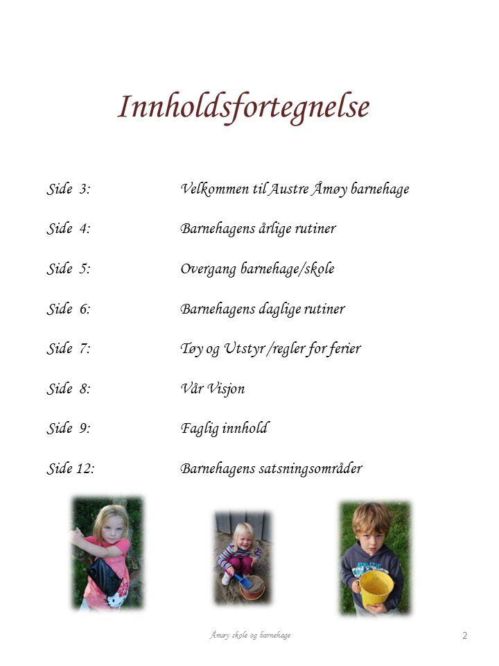 Innholdsfortegnelse Åmøy skole og barnehage 2 Side 3:Velkommen til Austre Åmøy barnehage Side 4:Barnehagens årlige rutiner Side 5:Overgang barnehage/s