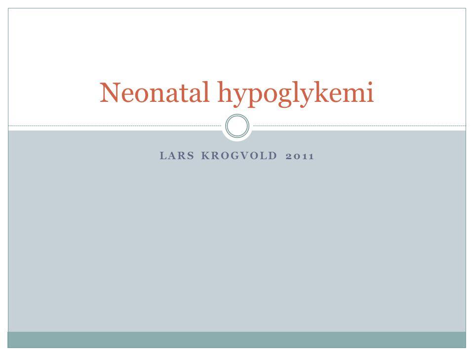 LARS KROGVOLD 2011 Neonatal hypoglykemi