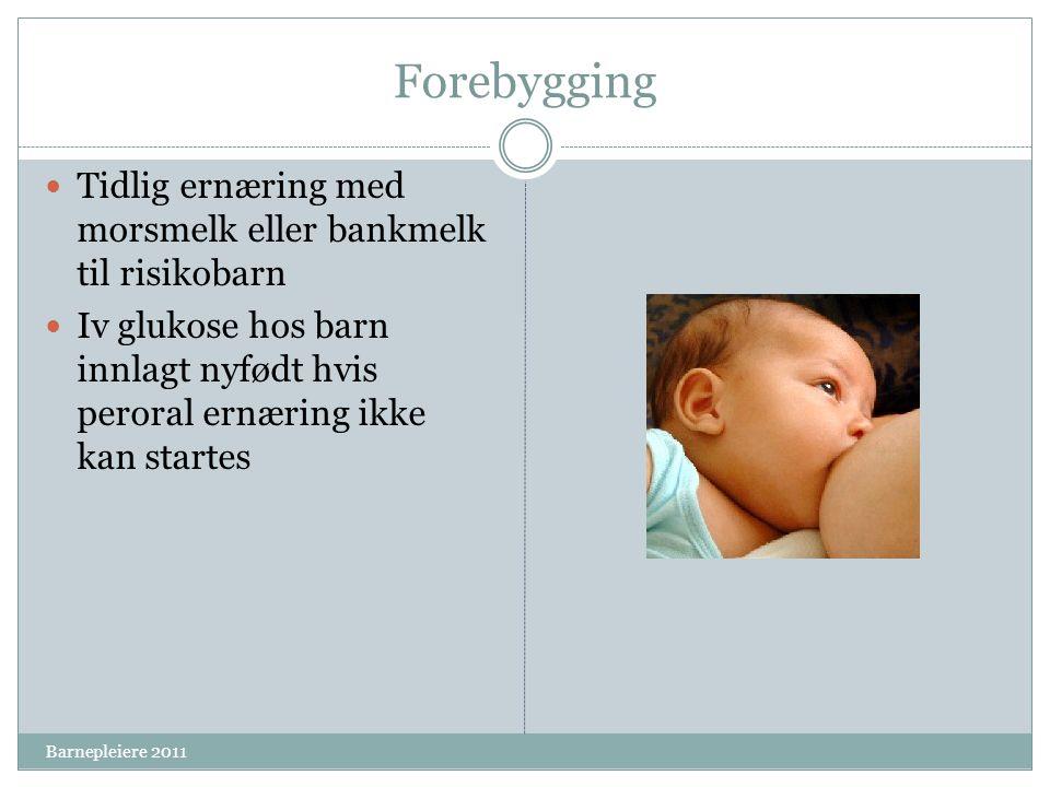 Forebygging Tidlig ernæring med morsmelk eller bankmelk til risikobarn Iv glukose hos barn innlagt nyfødt hvis peroral ernæring ikke kan startes Barne