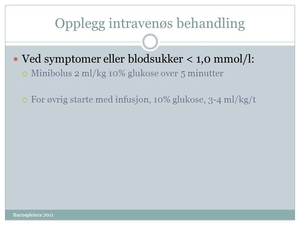 Opplegg intravenøs behandling Ved symptomer eller blodsukker < 1,0 mmol/l:  Minibolus 2 ml/kg 10% glukose over 5 minutter  For øvrig starte med infu