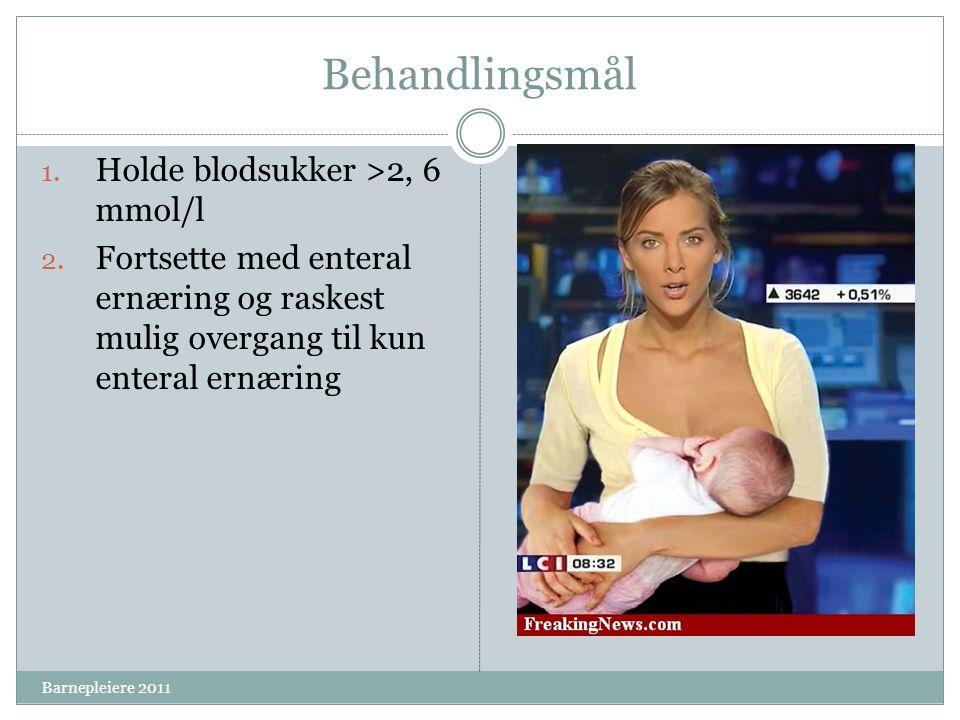 Behandlingsmål 1. Holde blodsukker >2, 6 mmol/l 2. Fortsette med enteral ernæring og raskest mulig overgang til kun enteral ernæring Barnepleiere 2011