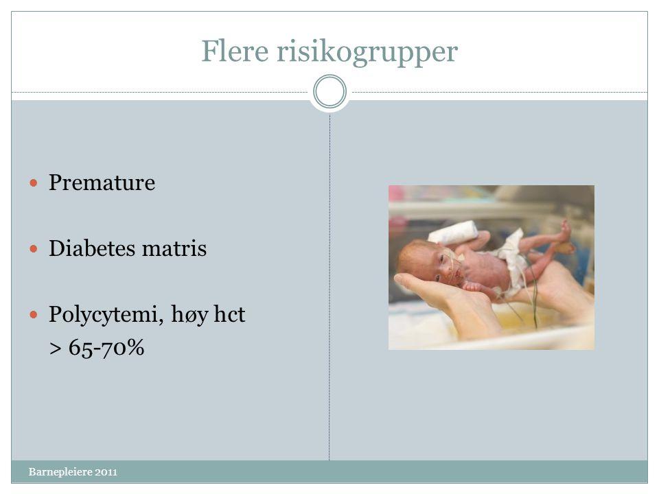 Flere risikogrupper Asfyksi  Apgar > 3 etter 5-10 min  Bradykardi rett etter fødsel  Navlearterie-pH < 7,0 Barnepleiere 2011