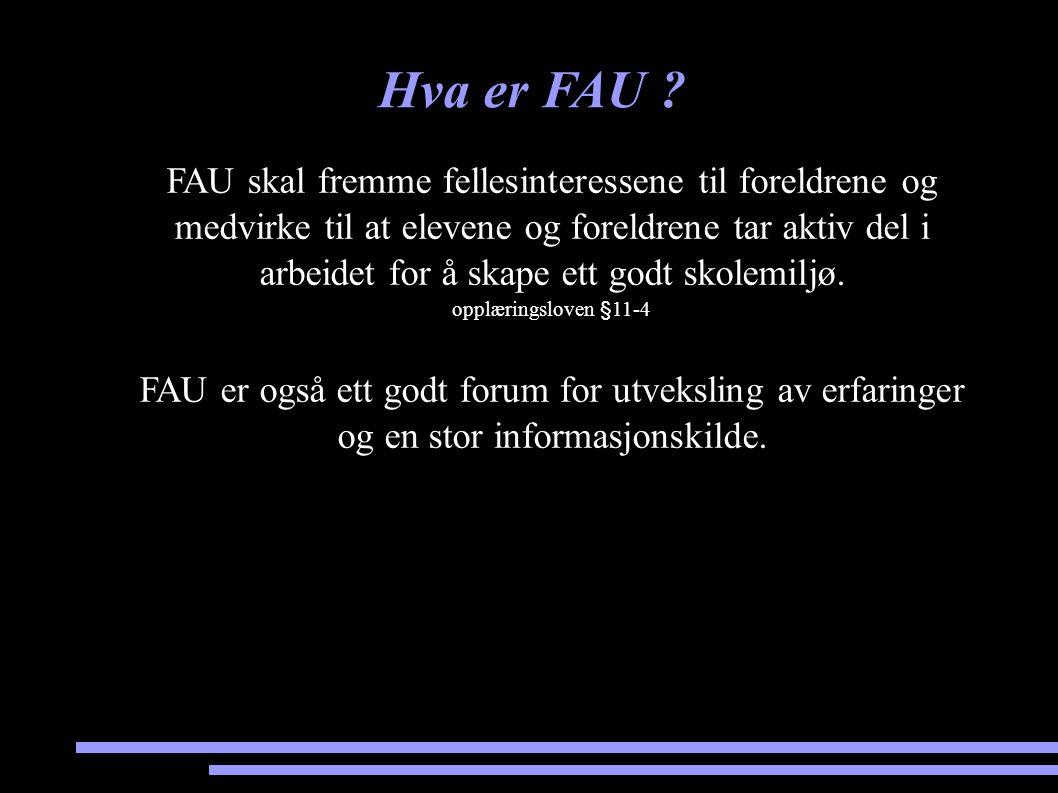 Hva er FAU ? FAU skal fremme fellesinteressene til foreldrene og medvirke til at elevene og foreldrene tar aktiv del i arbeidet for å skape ett godt s