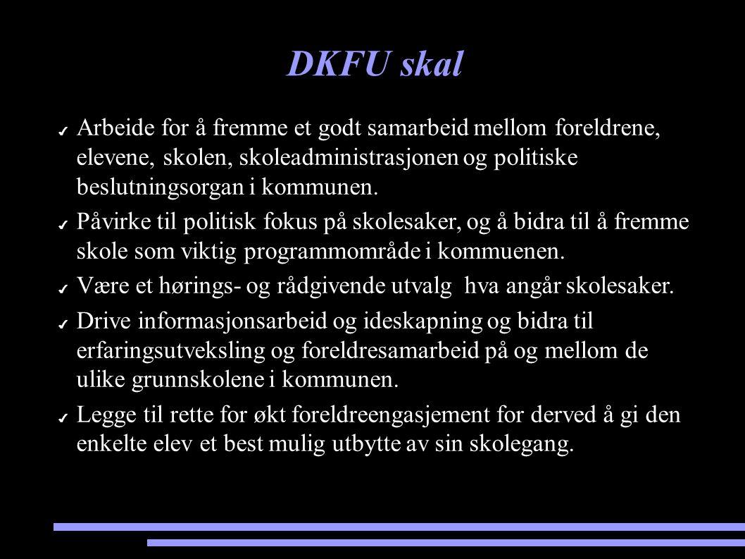 DKFU skal ✔ Arbeide for å fremme et godt samarbeid mellom foreldrene, elevene, skolen, skoleadministrasjonen og politiske beslutningsorgan i kommunen.