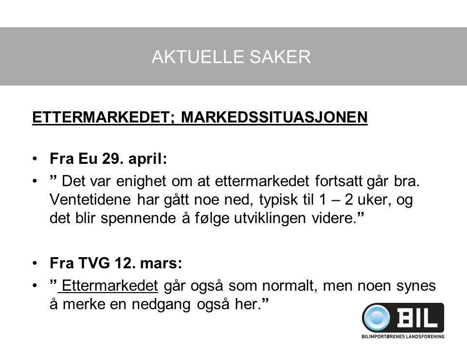 """AKTUELLE SAKER ETTERMARKEDET; MARKEDSSITUASJONEN Fra Eu 29. april: """" Det var enighet om at ettermarkedet fortsatt går bra. Ventetidene har gått noe ne"""