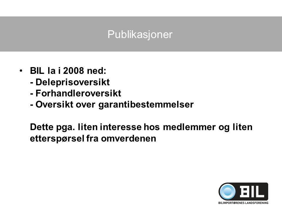 Publikasjoner BIL la i 2008 ned: - Deleprisoversikt - Forhandleroversikt - Oversikt over garantibestemmelser Dette pga. liten interesse hos medlemmer