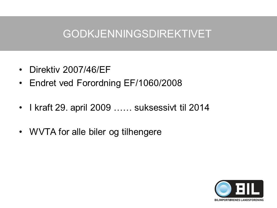 GODKJENNINGSDIREKTIVET Direktiv 2007/46/EF Endret ved Forordning EF/1060/2008 I kraft 29. april 2009 …… suksessivt til 2014 WVTA for alle biler og til