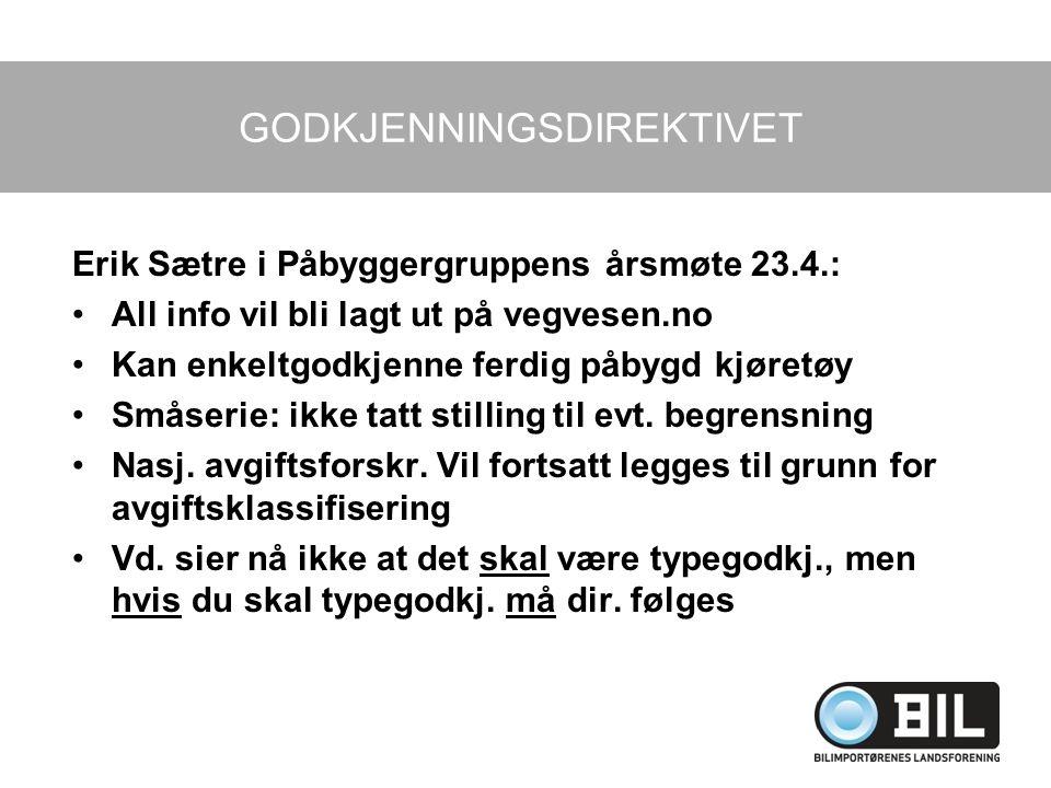 GODKJENNINGSDIREKTIVET Erik Sætre i Påbyggergruppens årsmøte 23.4.: All info vil bli lagt ut på vegvesen.no Kan enkeltgodkjenne ferdig påbygd kjøretøy
