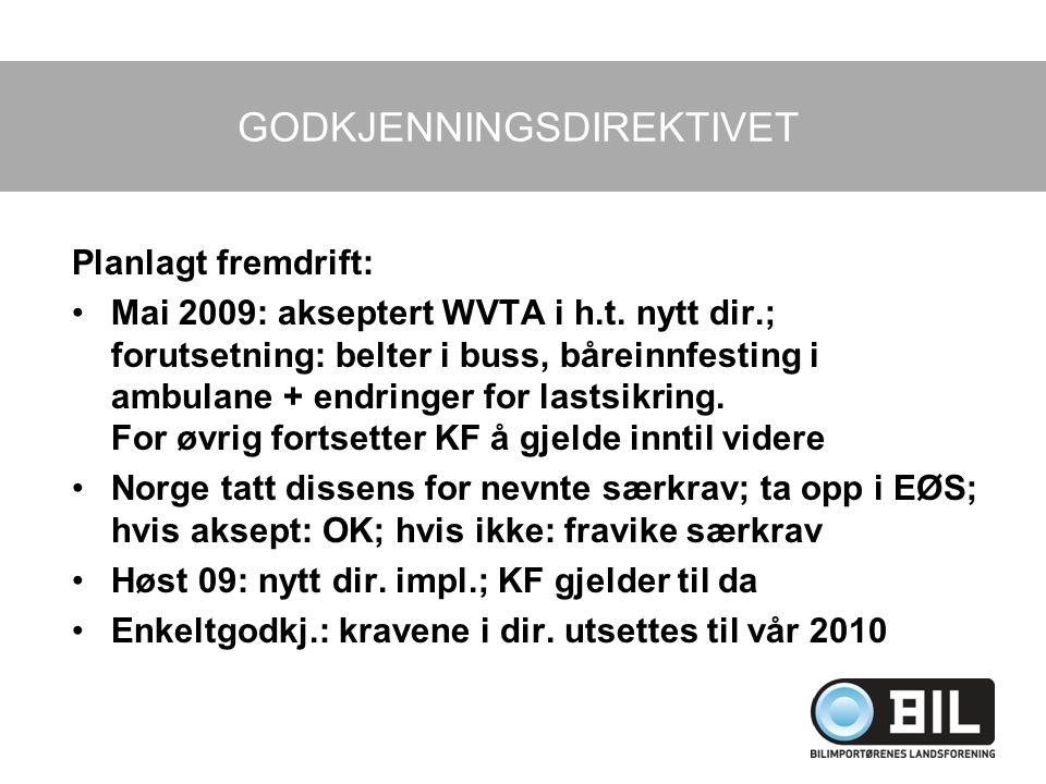 GODKJENNINGSDIREKTIVET Planlagt fremdrift: Mai 2009: akseptert WVTA i h.t. nytt dir.; forutsetning: belter i buss, båreinnfesting i ambulane + endring