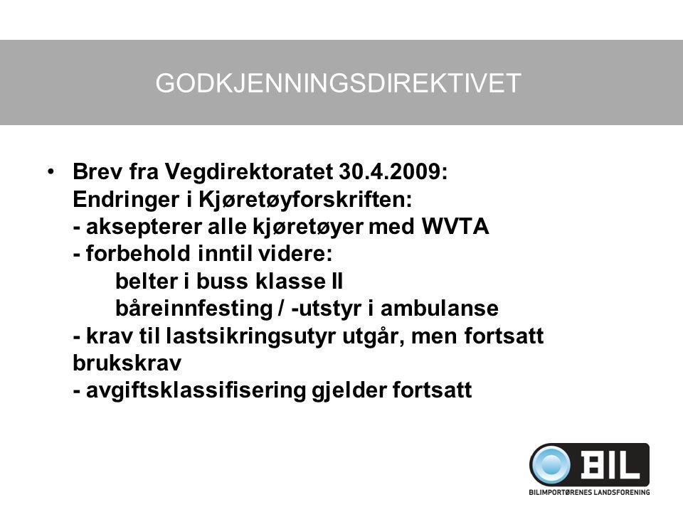 GODKJENNINGSDIREKTIVET Brev fra Vegdirektoratet 30.4.2009: Endringer i Kjøretøyforskriften: - aksepterer alle kjøretøyer med WVTA - forbehold inntil v