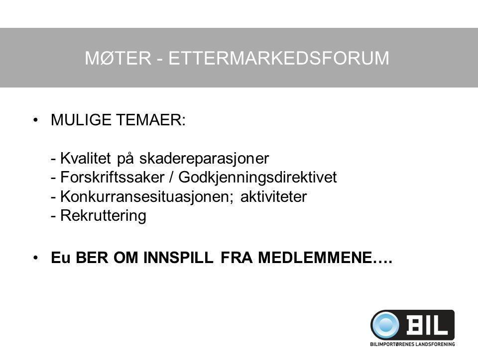 MØTER - ETTERMARKEDSFORUM MULIGE TEMAER: - Kvalitet på skadereparasjoner - Forskriftssaker / Godkjenningsdirektivet - Konkurransesituasjonen; aktivite