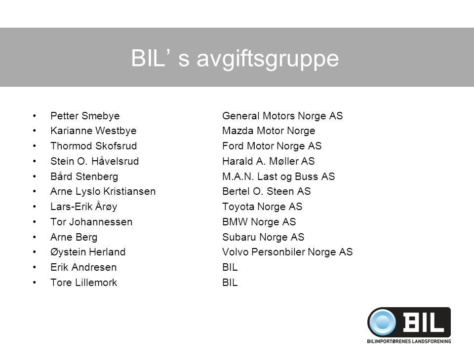 BIL' s avgiftsgruppe Petter SmebyeGeneral Motors Norge AS Karianne WestbyeMazda Motor Norge Thormod SkofsrudFord Motor Norge AS Stein O. HåvelsrudHara