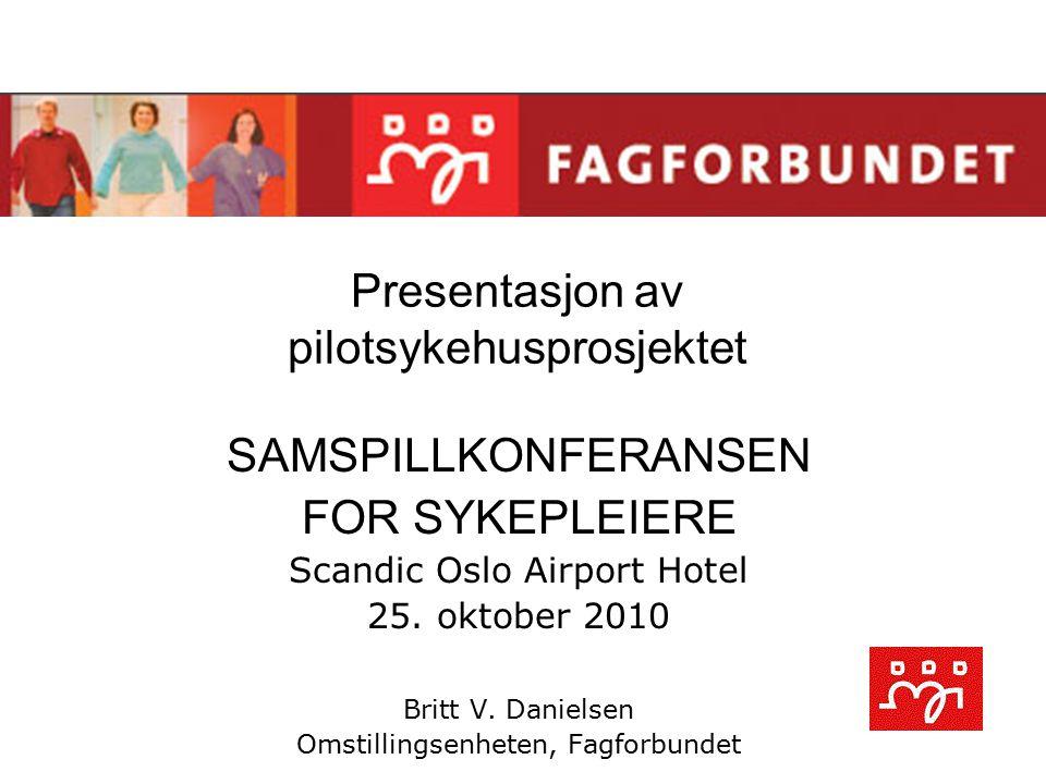 Presentasjon av pilotsykehusprosjektet SAMSPILLKONFERANSEN FOR SYKEPLEIERE Scandic Oslo Airport Hotel 25. oktober 2010 Britt V. Danielsen Omstillingse
