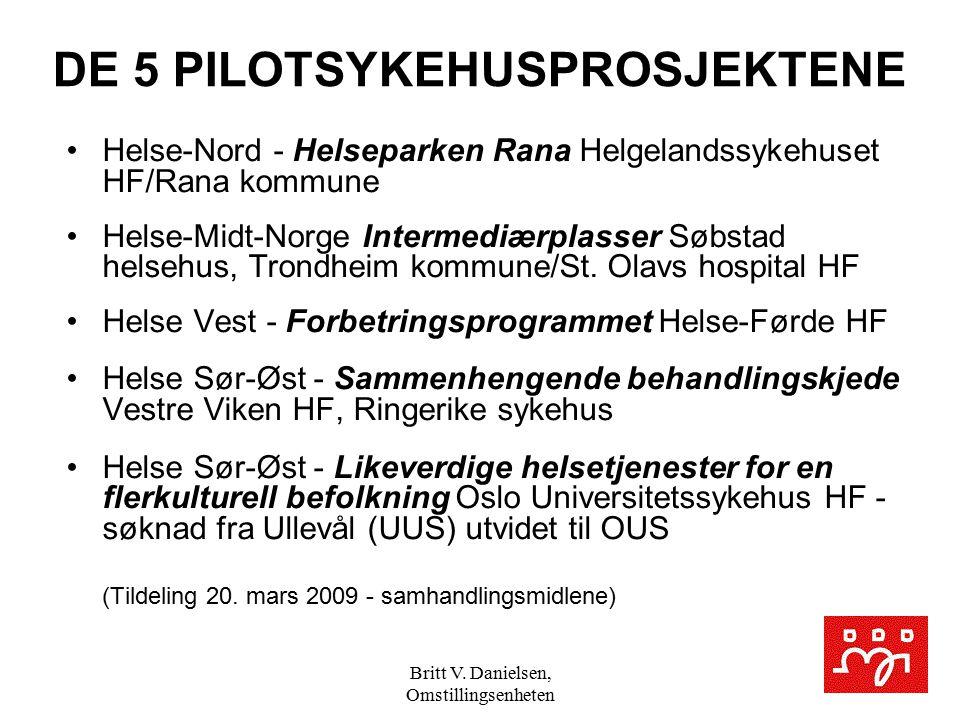 Britt V. Danielsen, Omstillingsenheten DE 5 PILOTSYKEHUSPROSJEKTENE Helse-Nord - Helseparken Rana Helgelandssykehuset HF/Rana kommune Helse-Midt-Norge