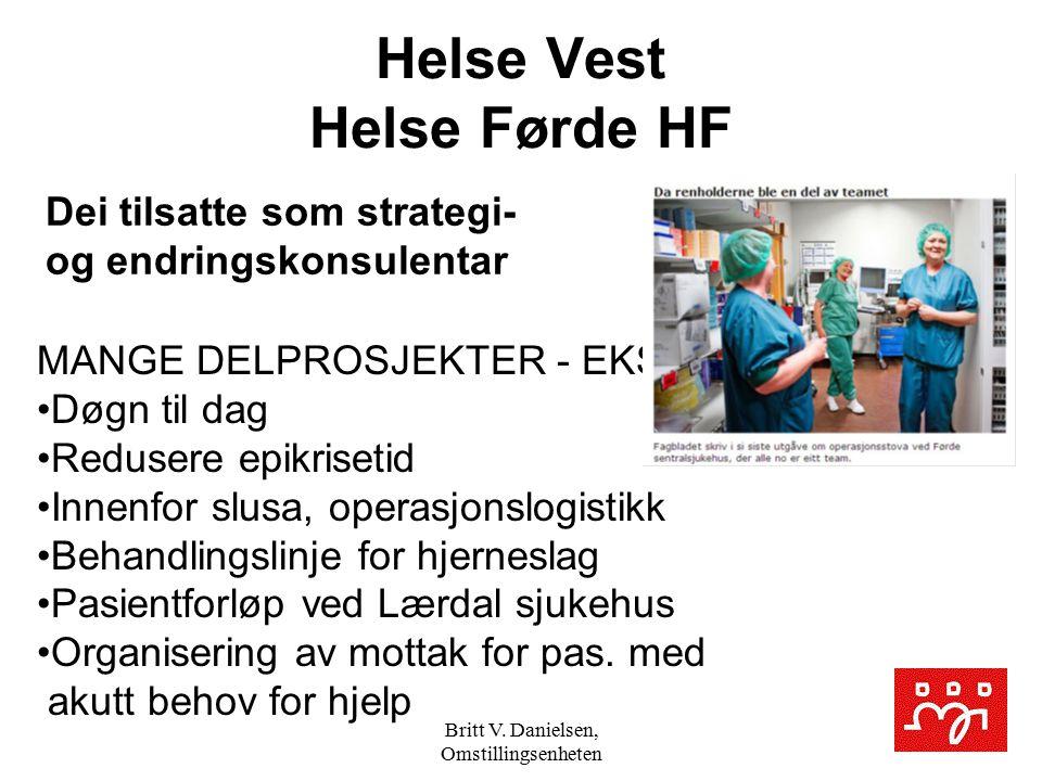 Britt V. Danielsen, Omstillingsenheten Helse Vest Helse Førde HF Dei tilsatte som strategi- og endringskonsulentar MANGE DELPROSJEKTER - EKS. Døgn til