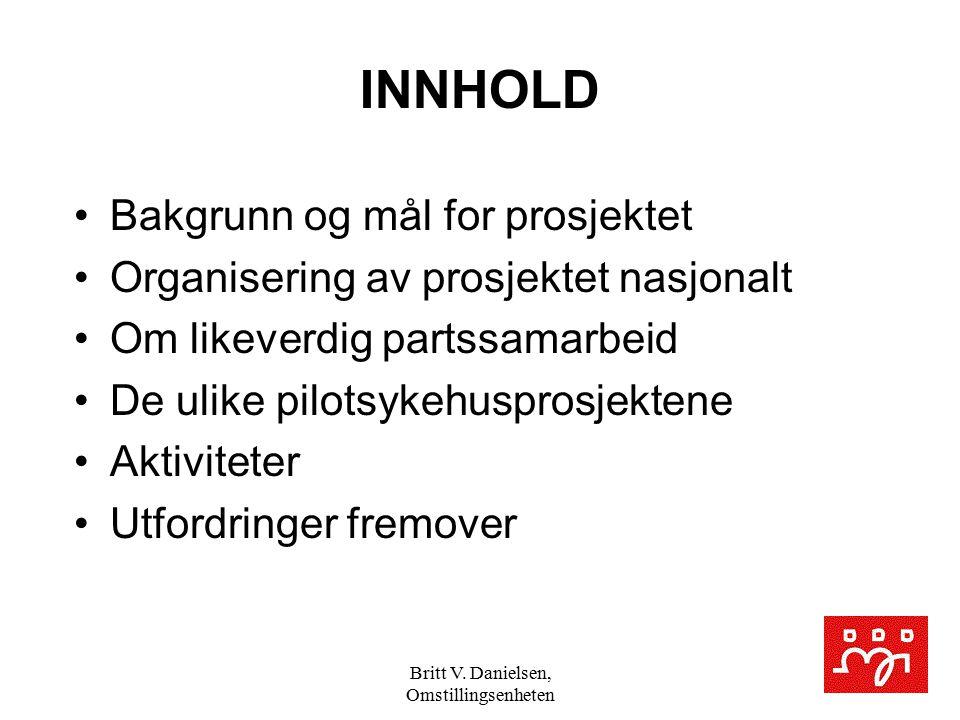Britt V. Danielsen, Omstillingsenheten INNHOLD Bakgrunn og mål for prosjektet Organisering av prosjektet nasjonalt Om likeverdig partssamarbeid De uli