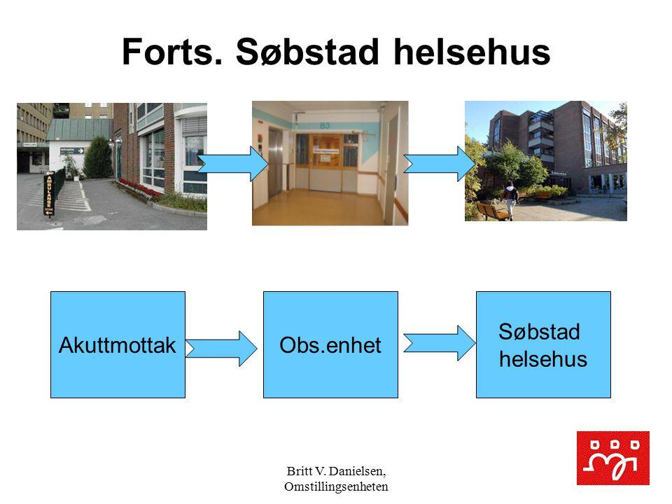 Britt V. Danielsen, Omstillingsenheten AkuttmottakObs.enhet Søbstad helsehus Forts. Søbstad helsehus