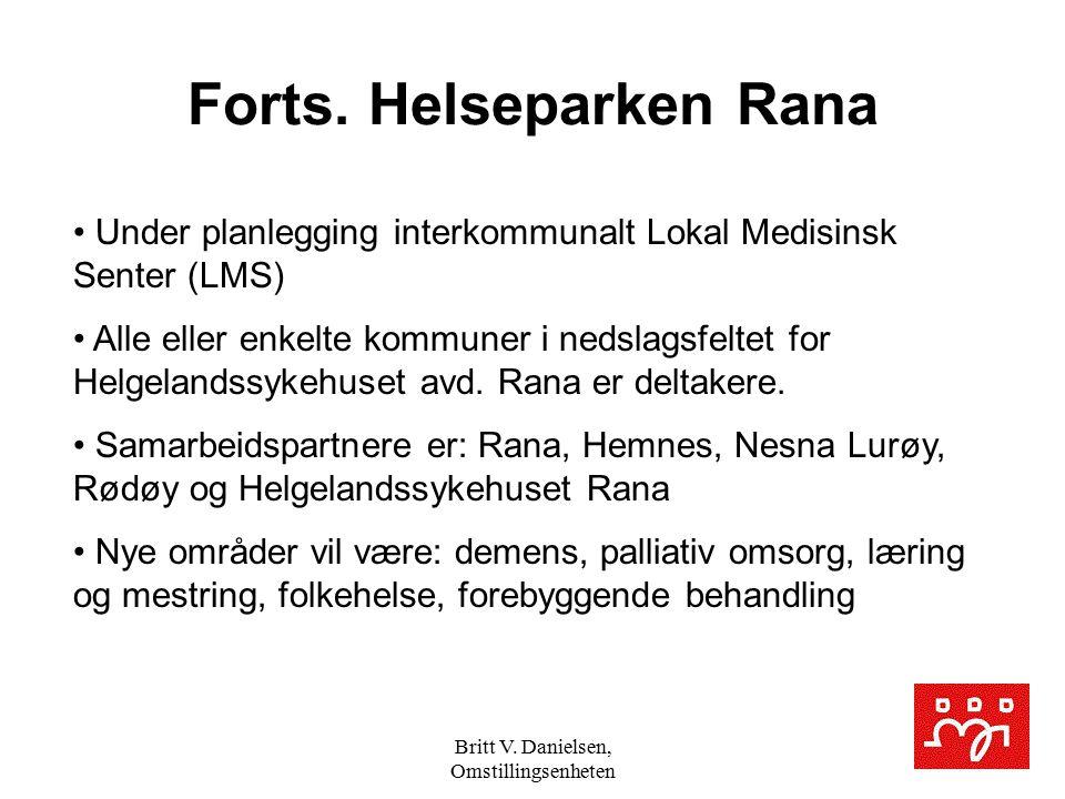 Britt V. Danielsen, Omstillingsenheten Forts. Helseparken Rana Under planlegging interkommunalt Lokal Medisinsk Senter (LMS) Alle eller enkelte kommun