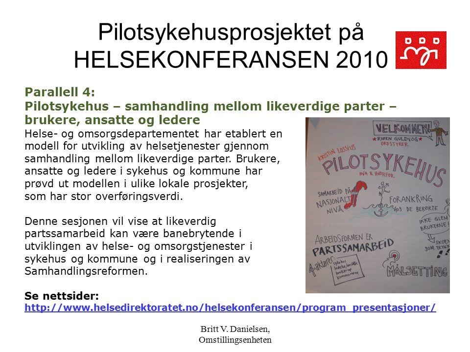 Britt V. Danielsen, Omstillingsenheten Pilotsykehusprosjektet på HELSEKONFERANSEN 2010 Parallell 4: Pilotsykehus – samhandling mellom likeverdige part