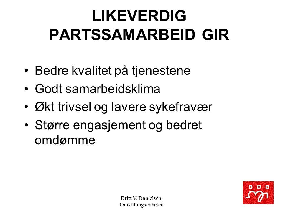 Britt V. Danielsen, Omstillingsenheten LIKEVERDIG PARTSSAMARBEID GIR Bedre kvalitet på tjenestene Godt samarbeidsklima Økt trivsel og lavere sykefravæ