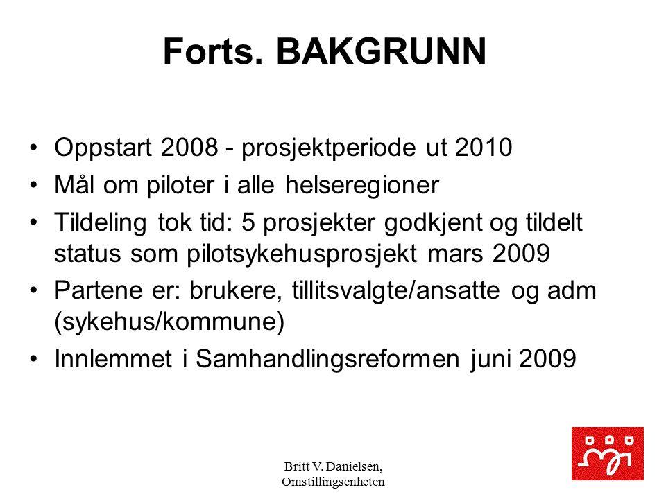 Britt V. Danielsen, Omstillingsenheten Forts. BAKGRUNN Oppstart 2008 - prosjektperiode ut 2010 Mål om piloter i alle helseregioner Tildeling tok tid: