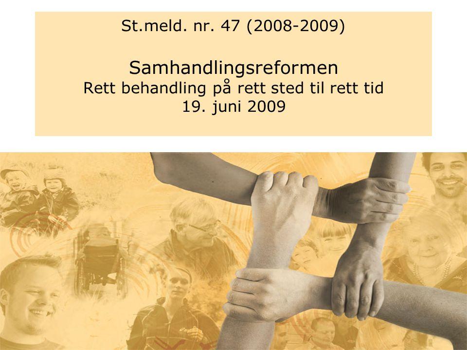 Britt V. Danielsen, Omstillingsenheten St.meld. nr. 47 (2008-2009) Samhandlingsreformen Rett behandling på rett sted til rett tid 19. juni 2009