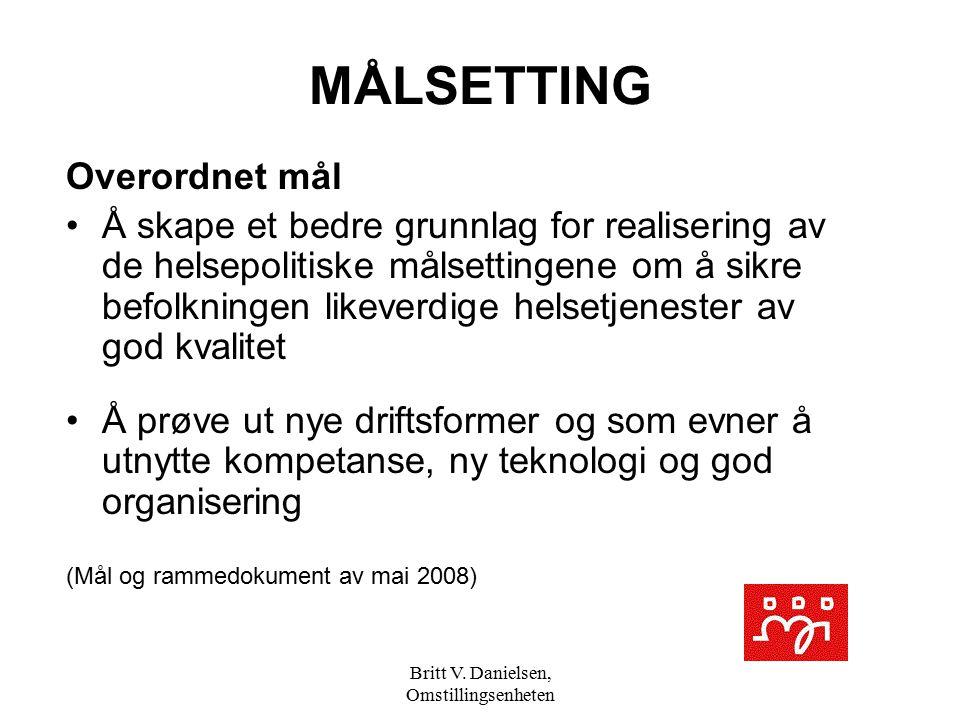 Britt V. Danielsen, Omstillingsenheten MÅLSETTING Overordnet mål Å skape et bedre grunnlag for realisering av de helsepolitiske målsettingene om å sik