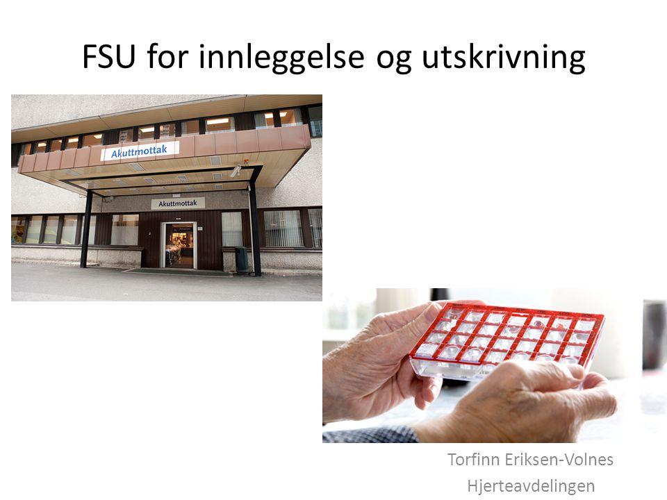 FSU for innleggelse og utskrivning Torfinn Eriksen-Volnes Hjerteavdelingen