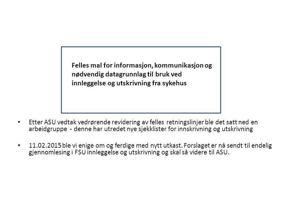 Etter ASU vedtak vedrørende revidering av felles retningslinjer ble det satt ned en arbeidgruppe - denne har utredet nye sjekklister for innskrivning og utskrivning 11.02.2015 ble vi enige om og ferdige med nytt utkast.