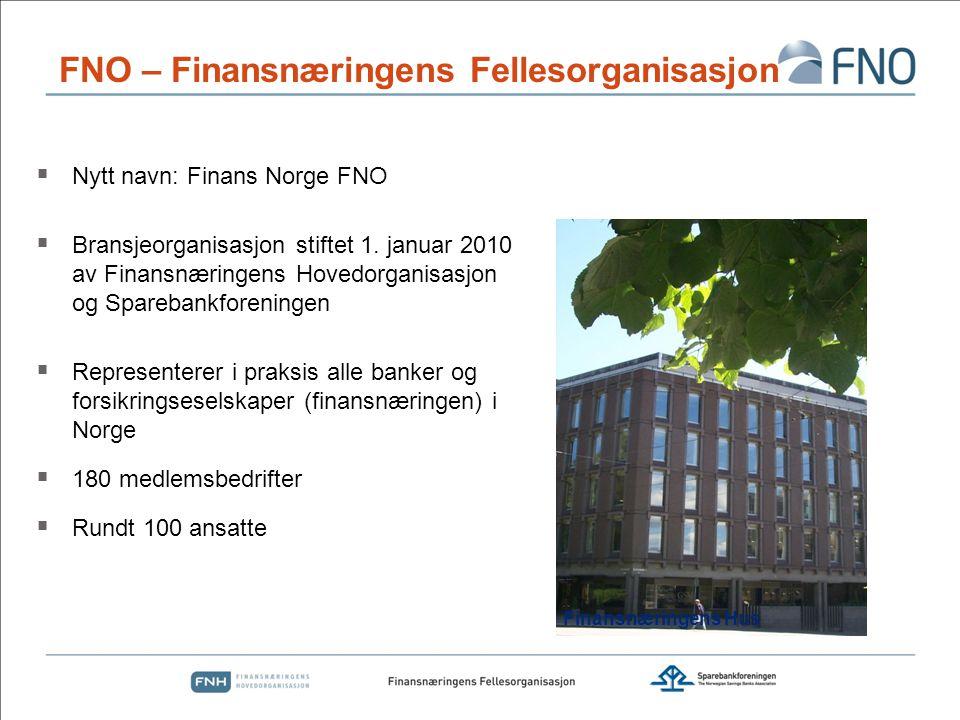 FNO – Finansnæringens Fellesorganisasjon  Nytt navn: Finans Norge FNO  Bransjeorganisasjon stiftet 1.