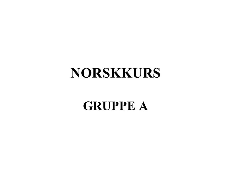 NORSKKURS GRUPPE A
