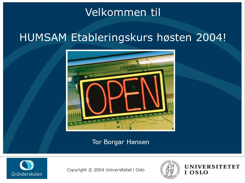 Copyright © 2004 Universitetet i Oslo HUMSAM Etableringskurs - oversikt DatoKlokkeslettStedTema Tirsdag 12.