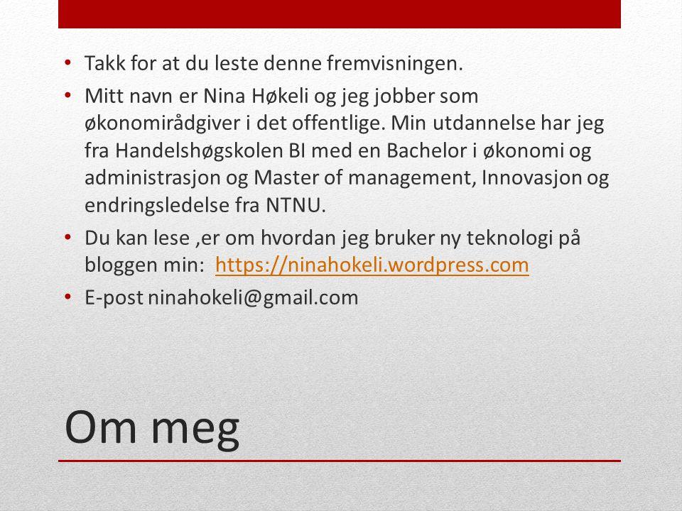 Om meg Takk for at du leste denne fremvisningen. Mitt navn er Nina Høkeli og jeg jobber som økonomirådgiver i det offentlige. Min utdannelse har jeg f