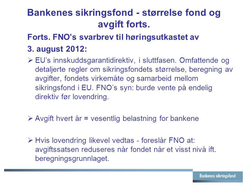 Bankenes sikringsfond - størrelse fond og avgift forts. Forts. FNO's svarbrev til høringsutkastet av 3. august 2012:  EU's innskuddsgarantidirektiv,