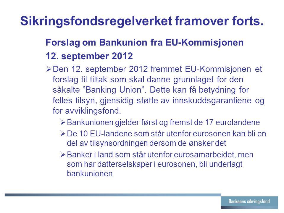 Sikringsfondsregelverket framover forts. Forslag om Bankunion fra EU-Kommisjonen 12. september 2012  Den 12. september 2012 fremmet EU-Kommisjonen et