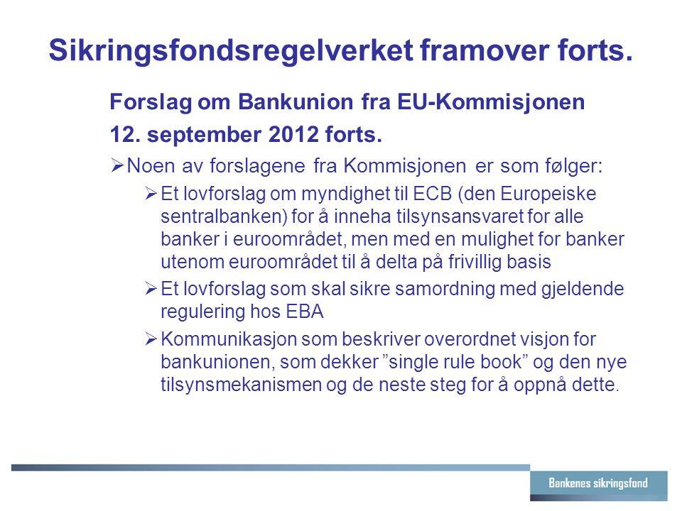 Sikringsfondsregelverket framover forts. Forslag om Bankunion fra EU-Kommisjonen 12. september 2012 forts.  Noen av forslagene fra Kommisjonen er som
