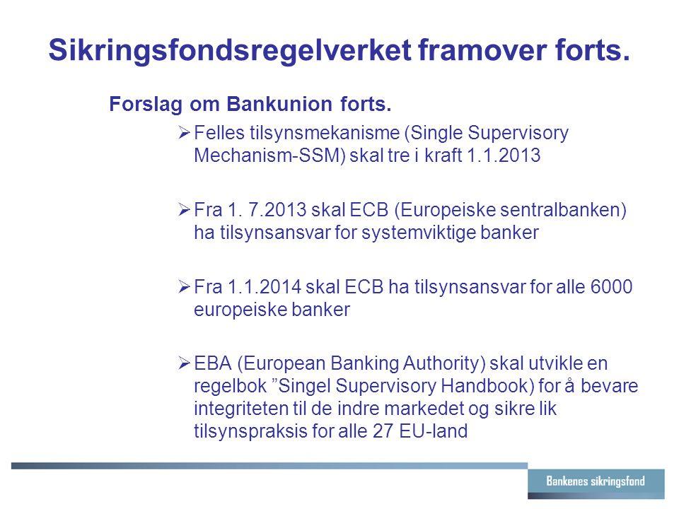 Sikringsfondsregelverket framover forts. Forslag om Bankunion forts.  Felles tilsynsmekanisme (Single Supervisory Mechanism-SSM) skal tre i kraft 1.1