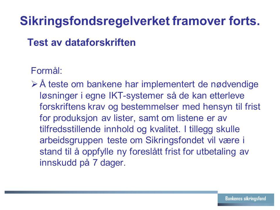 Sikringsfondsregelverket framover forts. Test av dataforskriften Formål:  Å teste om bankene har implementert de nødvendige løsninger i egne IKT-syst