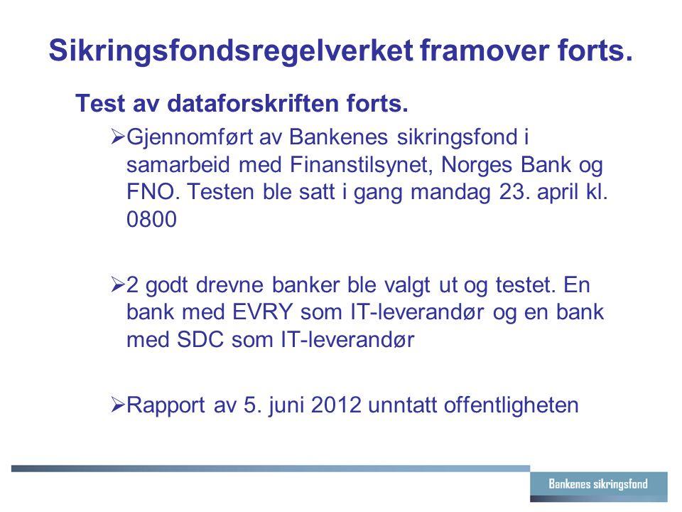 Sikringsfondsregelverket framover forts. Test av dataforskriften forts.  Gjennomført av Bankenes sikringsfond i samarbeid med Finanstilsynet, Norges
