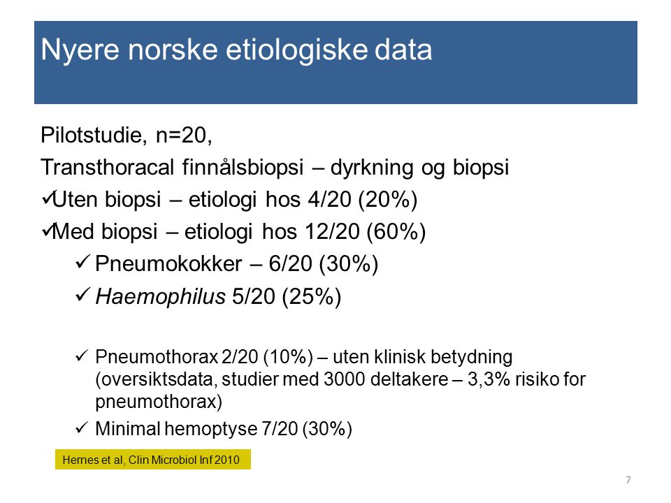 Nyere norske etiologiske data Pilotstudie, n=20, Transthoracal finnålsbiopsi – dyrkning og biopsi Uten biopsi – etiologi hos 4/20 (20%) Med biopsi – e