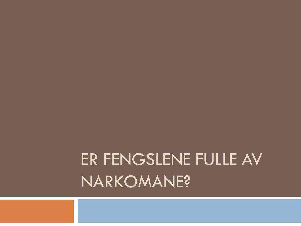 ER FENGSLENE FULLE AV NARKOMANE?
