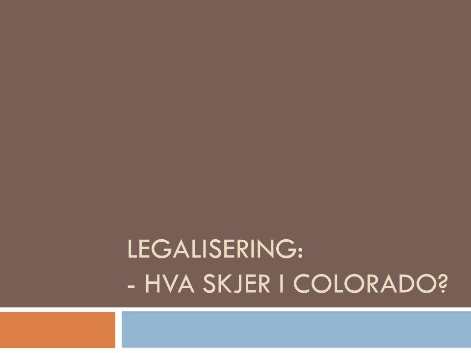 LEGALISERING: - HVA SKJER I COLORADO?